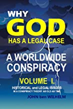 Why God Has A Legal Case: A Worldwide Conspiracy Volume 1