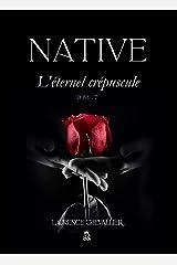 Native - L'éternel crépuscule, Tome 7 (Le dernier tome de la Saga) Format Kindle