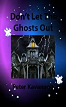 Don't Let The Ghosts Out (Tommy and Lucy go on Adventures Book 1)