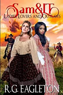 Sam and LT: Ladies, Lovers, and Outlaws: A Classic Western