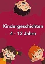 Kindergeschichten: Kurzgeschichten für Kinder von 4 bis 12 Jahren (German Edition)