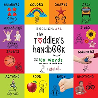 The Toddler's Handbook: (English / American Sign Language - ASL) Numbers, Colors, Shapes, Sizes, Abc's, Manners, and Oppos...