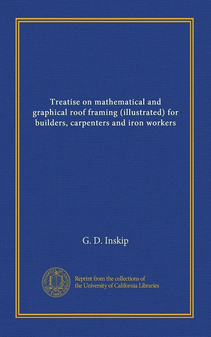 ペッカディロ単独で変成器Treatise on mathematical and graphical roof framing (illustrated) for builders, carpenters and iron workers