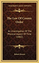 The Law Of Cosmic Order: An Investigation Of The Physical Aspect Of Time (1882)