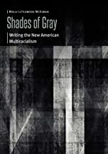 Shades of Gray: Writing the New American Multiracialism (Borderlands and Transcultural Studies)
