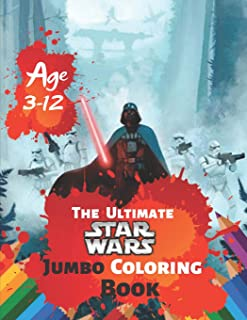 The Ultimate Star Wars Coloring Book Age 3-12: Coloring Book for Kids and Adults, Activity Book with Fun, Easy, and Relaxing Coloring Pages (Perfect for Children) With 38 High-quality Illustration