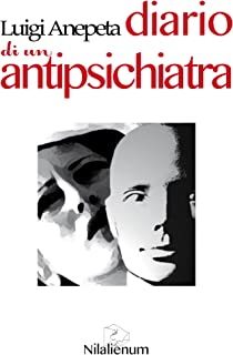 Diario di un antipsichiatra: Seconda edizione riveduta e ampliata
