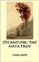 Steampunk: The Maya Tree: Steampunk adventure Maya World