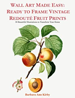 Wall Art Made Easy: Ready to Frame Vintage Redoute Fruit Prints: 30 Beautiful Illustrations to Transform Your Home