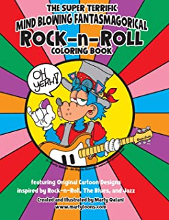 THE SUPER TERRIFIC MIND BLOWING FANTASMAGORICIAL ROCK-n-ROLL COLORING BOOK: A Coloring Book for Music Enthusiasts