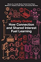 Affinity Online: How Connection and Shared Interest Fuel Learning (Connected Youth and Digital Futures, 2)