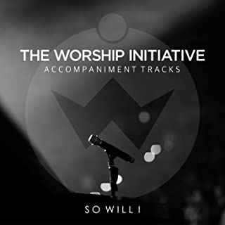 So Will I (100 Billion X) [The Worship Initiative Accompaniment]
