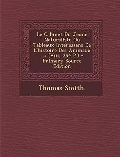 Le Cabinet Du Jeune Naturaliste Ou Tableaux Interessans de L'Histoire Des Animaux ...: (Viii, 364 P.) - Primary Source Edi...