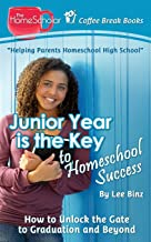 Junior Year Is the Key to Homeschool Success: How to Unlock the Gate to Graduation and Beyond