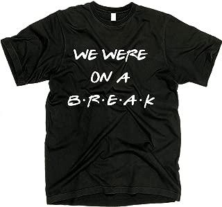 We were on a Break Shirt