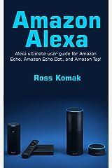 Amazon Alexa: Amazon Alexa ultimate user guide for Amazon Echo, Amazon Echo Dot, and Amazon Tap! (English Edition) eBook Kindle