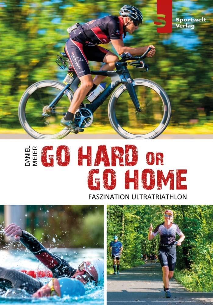Image OfGo Hard Or Go Home - Faszination Ultratriathlon