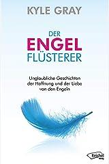 Der Engelflüsterer: Unglaubliche Geschichten der Hoffnung und der Liebe von den Engeln (German Edition) Kindle Edition