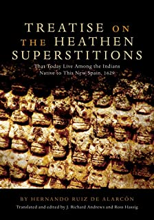 Treatise on the Heathen Superstitions: That Today Live Among the Indians Native to This New Spain, 1629 (Civilization of the American Indian Series) (The Civilization of the American Indian Series)