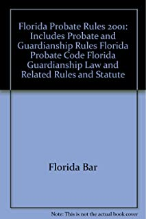 Florida Probate Rules, 2001: Includes Probate and Guardianship Rules, Florida Probate Code, Florida Guardianship Law, and Related Rules and Statute