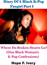 Diary Of A Black K-Pop Fangirl Part 2: Where Do Broken Hearts Go? (One Black Woman's K-Pop Confessions) (English Edition)