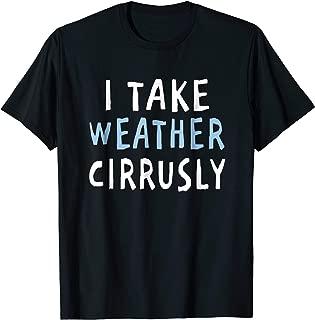 I Take Weather Cirrusly Shirt - Funny Meteorology T-Shirt