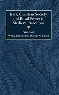 Jews, Christian Society, and Royal Power in Medieval Barcelona (History, Languages, And Cultures Of The Spanish And Portug...