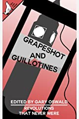 Grapeshot and Guillotines: Revolutions that never were Kindle Edition