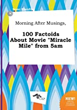 Morning After Musings, 100 Factoids about Movie Miracle Mile from 5am
