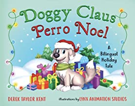 Doggy Claus / Perro Noel (English and Spanish Edition) (Ages 3-8. Bilingual Book for Family Holiday Memories and Pet Adoption)