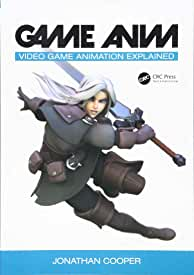 Game Anim: Video Game Animation Explained, 1st Edition from CRC Press