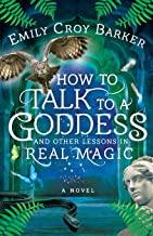 How to Talk to a Goddess and Other Lessons in Real Magic (The Thinking Woman's Guide to Real Magic)