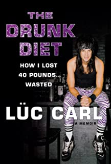 The Drunk Diet: How I Lost 40 Pounds... Wasted: A Memoir