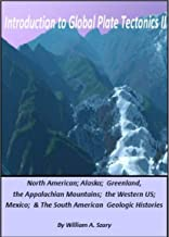 Introduction To Global Plate Tectonics II: North America, Alaska, Greenland, The Appalachian Mountains, the Western US, Mexico, & South America geologic histories