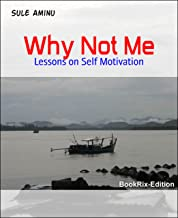 Why Not Me: Lessons on Self Motivation