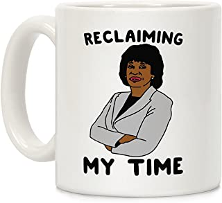LookHUMAN Reclaiming My Time Maxine Waters White 11 Ounce Ceramic Coffee Mug