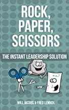 Rock, Paper, Scissors: The Instant Leadership Solution (English Edition)