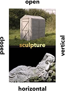 Sculpture: Vertical, Horizontal, Closed, Open