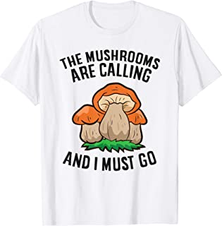 Sponsored Ad - The Mushrooms Are Calling And I Must Go T-Shirt