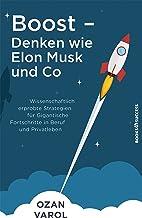 Boost - Denken wie Elon Musk und Co: Wissenschaftlich erprobte Strategien für gigantische Fortschritte in Beruf und Privat...
