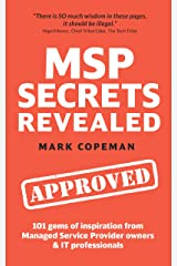 MSP Secrets Revealed: 101 gems of inspiration, stories & practical advice for managed service provider owners Kindle Edition