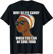 Don't Be Eye Candy Be Soul Food Black Pride Meme T Shirt