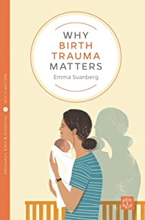 Why Birth Trauma Matters (Pinter & Martin Why it Matters Book 15)