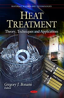 Heat Treatment: Theory, Techniques and Applications (Materials Science and Technologies)