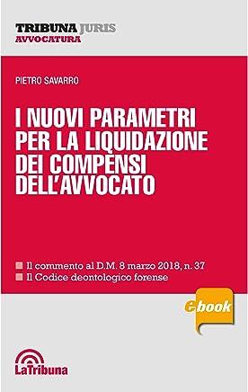 I nuovi parametri per la liquidazione dei compensi dellavvocato: Edizione 2018 Collana Tribuna Juris