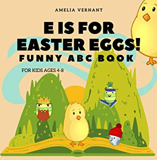 E is for Easter Eggs! Funny ABC Book for Kids Ages 4-8: Easter Chickens Need Help in Their Wonderful World! Teach Your Kid...