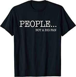 People Not a Big Fan T-Shirt - I Hate All Humans Shirt