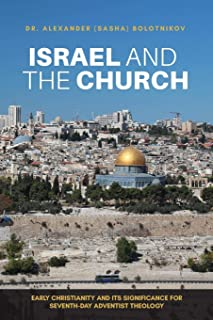 ISRAEL AND THE CHURCH: EARLY CHRISTIANITY AND ITS SIGNIFICANCE FOR SEVENTH-DAY ADVENTIST THEOLOGY