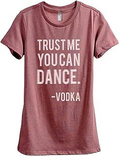 Trust Me You Can Dance, Vodka Women's Fashion Relaxed T-Shirt Tee