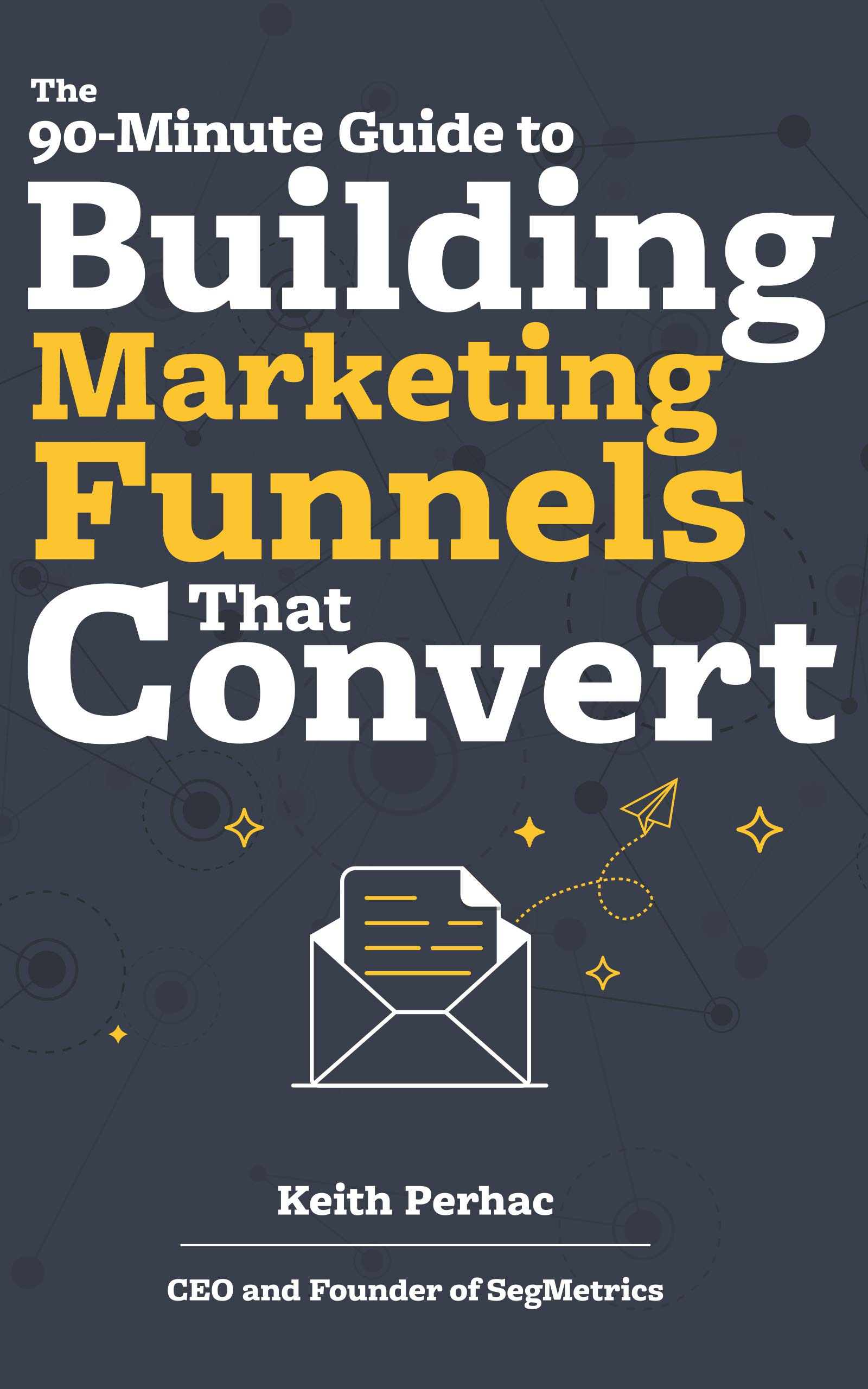 The 90-Minute Guide to Building Marketing Funnels That Convert (Data Beats Opinion Book 1)